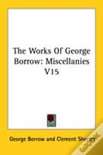 The Works Of George Borrow: Miscellanies V15