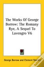 The Works Of George Borrow: The Romany Rye, A Sequel To Lavengro V6