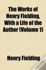 The Works Of Henry Fielding, With A Life