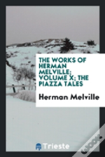 The Works Of Herman Melville; Volume X; The Piazza Tales