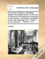 The Works Of Horace, Translated Literall