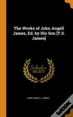 The Works Of John Angell James, Ed. By His Son (T.S. James)