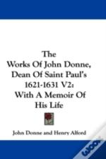 The Works Of John Donne, Dean Of Saint P