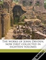 The Works Of John Dryden, Now First Collected In Eighteen Volumes