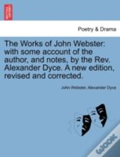 The Works Of John Webster: With Some Acc