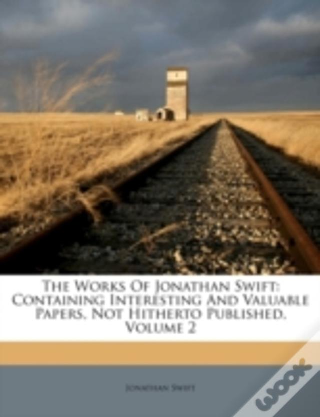 The Works Of Jonathan Swift: Containing Interesting And Valuable Papers, Not Hitherto Published, Volume 2