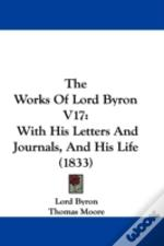 The Works Of Lord Byron V17: With His Le