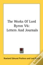 The Works Of Lord Byron V6: Letters And Journals