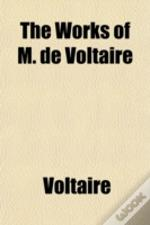 The Works Of M. De Voltaire
