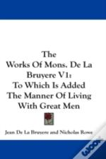 The Works Of Mons. De La Bruyere V1: To