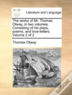 The Works Of Mr. Thomas Otway, In Two Vo