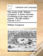 The Works Of Mr. William Congreve: In Th