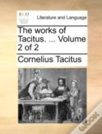 The Works Of Tacitus. ...  Volume 2 Of 2