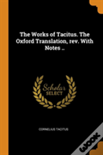The Works Of Tacitus. The Oxford Translation, Rev. With Notes ..