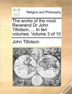 Wook.pt - The Works Of The Most Reverend Dr John Tillotson, ... In Ten Volumes.  Volume 3 Of 10
