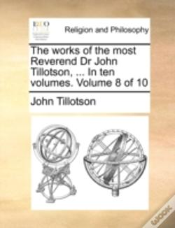 Wook.pt - The Works Of The Most Reverend Dr John Tillotson, ... In Ten Volumes.  Volume 8 Of 10