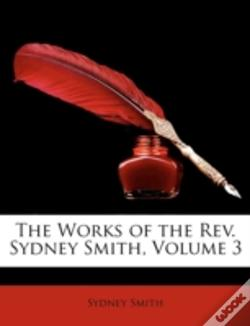 Wook.pt - The Works Of The Rev. Sydney Smith, Volume 3
