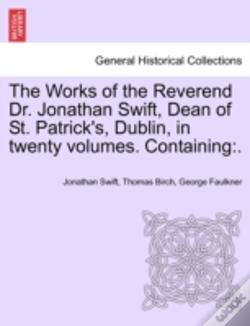 Wook.pt - The Works Of The Reverend Dr. Jonathan Swift, Dean Of St. Patrick'S, Dublin, In Twenty Volumes. Containing