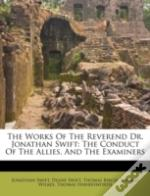 The Works Of The Reverend Dr. Jonathan Swift: The Conduct Of The Allies, And The Examiners