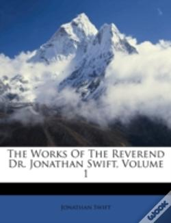 Wook.pt - The Works Of The Reverend Dr. Jonathan Swift, Volume 1
