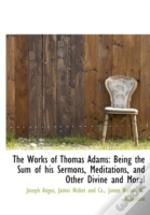 The Works Of Thomas Adams: Being The Sum