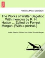 The Works Of Walter Bagehot ... With Mem