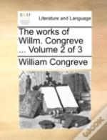 The Works Of Willm. Congreve ...  Volume