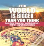 The World Is Bigger Than You Think | Exploration Of The Americas | Social Studies Grade 3 | Children'S Geography & Cultures Books