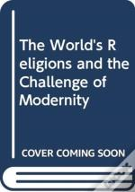 The World'S Religions And The Challenge Of Modernity