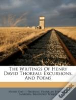 The Writings Of Henry David Thoreau: Excursions, And Poems