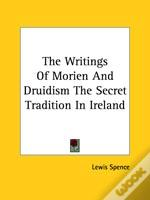 THE WRITINGS OF MORIEN AND DRUIDISM THE SECRET TRADITION IN IRELAND