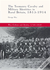 The Yeomanry Cavalry And Military Identities In Rural Britain, 1815-1914