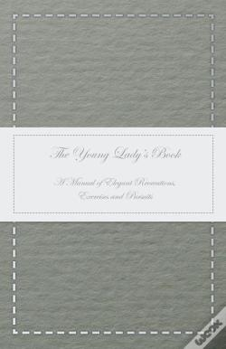 Wook.pt - The Young Lady'S Book - A Manual Of Elegant Recreations, Exercises And Pursuits