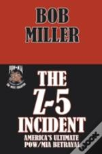 The Z-5 Incident: America'S Ultimate Pow/Mia Betrayal