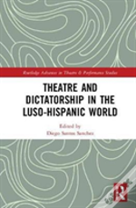 Theatre And Dictatorship In The Luso-Hispanic World
