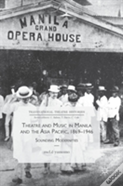 Wook.pt - Theatre And Music In Manila And The Asia Pacific, 1869-1946