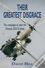 Their Greatest Disgrace - The Campaign To Clear The Chinook Zd576 Pilots