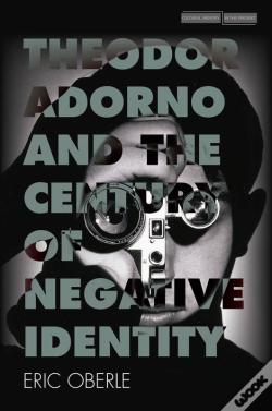 Wook.pt - Theodor Adorno And The Century Of Negative Identity