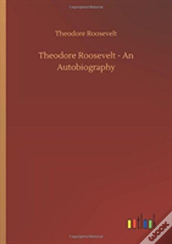 Wook.pt - Theodore Roosevelt - An Autobiography