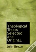 Theological Tracts Selected And Original
