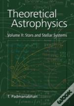 Theoretical Astrophysicsstars And Stellar Systems