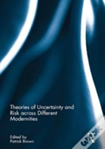 Theories Of Uncertainty And Risk Across Different Modernities