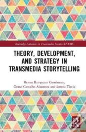 Theory, Development, And Strategy In Transmedia Storytelling