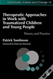 Therapeutic Approaches In Work With Traumatized Children And Young People
