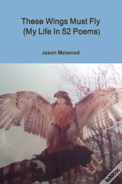 Wook.pt - These Wings Must Fly (My Life In 52 Poems)
