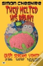 They Melted His Brain!