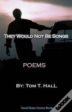 They Would Not Be Songs