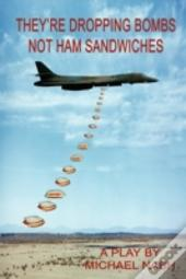 They'Re Dropping Bombs Not Ham Sandwiche