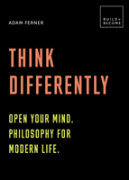 Think Differently: Open Your Mind. Philosophy For Modern Life.