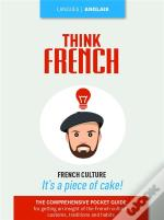 Think French ; French Culture ; It'S A Piece Of Cake !